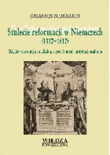 Okładka książki Stulecie reformacji w Niemczech (1517-1617). Między rewolucją medialną a przełomem instytucjonalnym