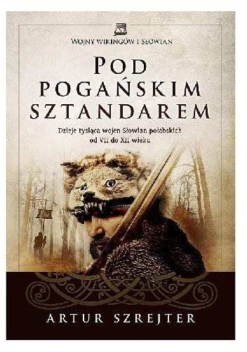 Okładka książki Pod pogańskim sztandarem. Dzieje tysiąca wojen Słowian połabskich od VII do XII wieku