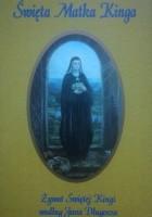 Święta Matka Kinga. Żywot Świętej Kingi według Jana Długosza