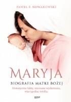 Maryja. Biografia Matki Bożej