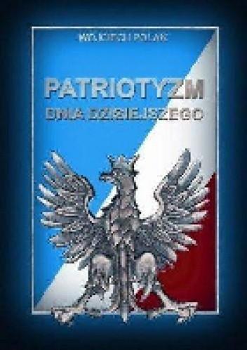 Okładka książki Patriotyzm dnia dzisiejszego