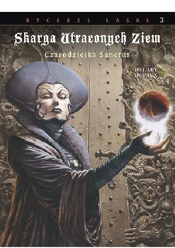 Okładka książki Skarga Utraconych Ziem: Czarodziejka Sanctus