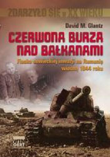 Okładka książki Czerwona burza nad Bałkanami Fiasko sowieckiej inwazji na Rumunię wiosną 1944 roku