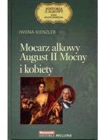 Mocarz alkowy August II Mocny i kobiety