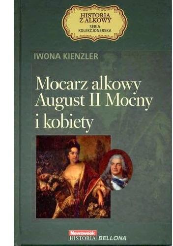Okładka książki Mocarz alkowy August II Mocny i kobiety
