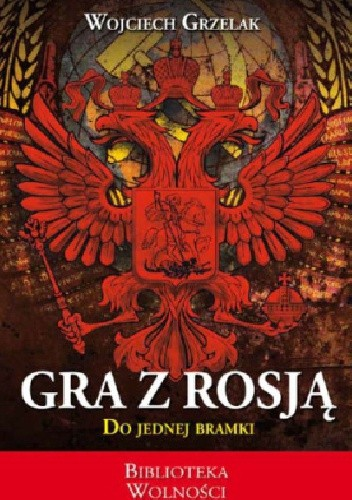 Okładka książki Gra z Rosją. Do jednej bramki