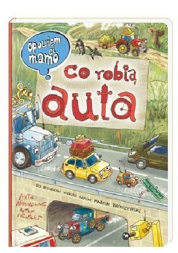 Okładka książki Opowiem ci, mamo, co robią auta