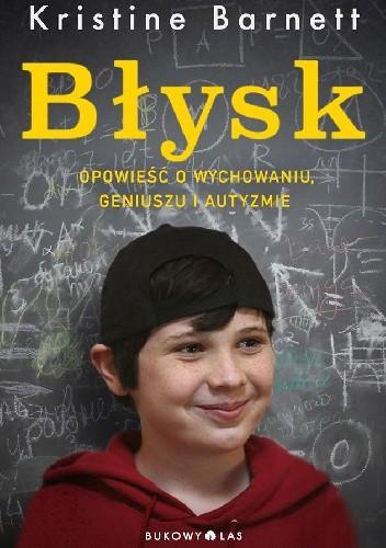 Okładka książki Błysk. Opowieść o wychowaniu, geniuszu i autyzmie