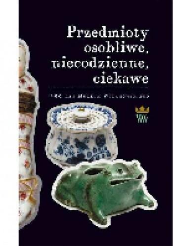 Okładka książki Przedmioty osobliwe, niecodzienne, ciekawe