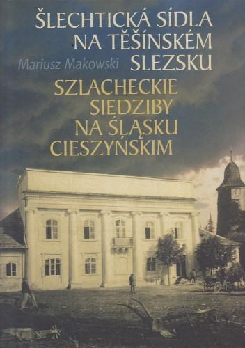 Okładka książki Szlacheckie siedziby na Śląsku Cieszyńskim