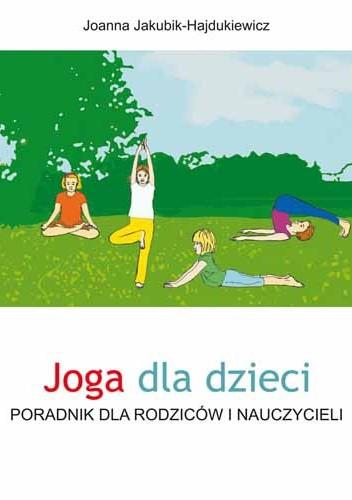 Okładka książki Joga dla dzieci. Poradnik dla rodziców i nauczycieli
