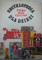 Encyklopedia dla dzieci. Polska - moja Ojczyzna