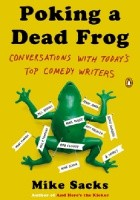 Poking A Dead Frog. Conversations With Today's Top Comedy Writers