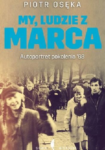 Okładka książki My, ludzie z marca. Autoportret Pokolenia '68