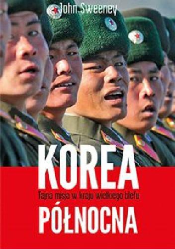 Okładka książki Korea Północna - Tajna misja w kraju wielkiego blefu