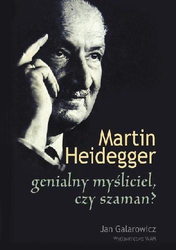 Okładka książki Martin Heidegger: genialny myśliciel czy szaman?