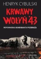 Krwawy Wołyń '43. Wspomnienia komendanta Przebraża