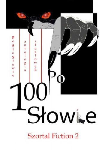 Okładka książki Po 100 słowie. Szortal Fiction 2
