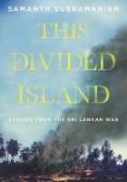 The Divided Island. Stories from the Sri Lankan War