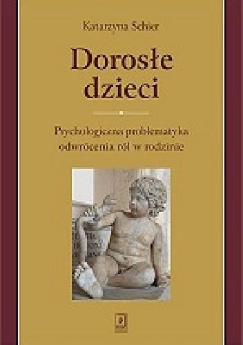 Okładka książki Dorosłe dzieci. Psychologiczna problematyka odwrócenia ról w rodzinie.