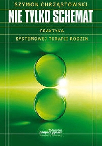 Okładka książki Nie tylko schemat. Praktyka systemowej terapii rodzin.