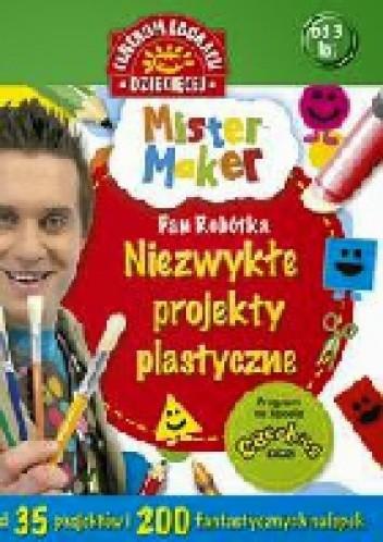 Okładka książki Mister Maker (Pan Robótka). Niezwykłe projekty plastyczne