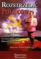 Rozstrzelać Polaków. Ludobójstwo Polaków w Związku Sowieckim w latach 1937-1938