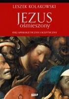 Jezus ośmieszony. Esej apologetyczny i sceptyczny