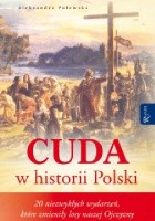 Cuda w historii Polski. 20 niezwykłych wydarzeń, które zmieniły losy naszej Ojczyzny