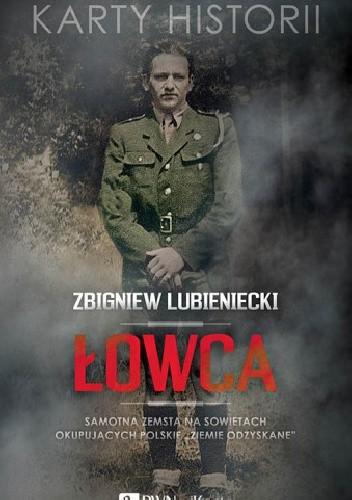 """Okładka książki Łowca. Samotna zemsta na Sowietach okupujących polskie """"Ziemie Odzyskane"""""""