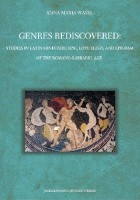 Genres Rediscovered. Studies in Latin Miniature Epic, Love Elegy, and Epigram of the Romano-Barbaric Age
