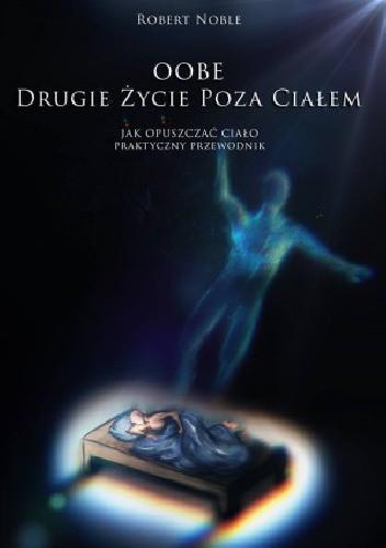 Okładka książki OOBE. Drugie życie poza ciałem. Jak opuszczać ciało - praktyczny przewodnik.