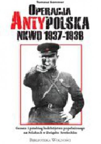 Okładka książki Operacja Antypolska NKWD 1937-1938. Geneza i przebieg ludobójstwa popełnionego na Polakach w Związku Sowieckim
