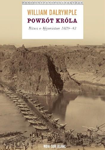 Okładka książki Powrót króla. Bitwa o Afganistan 1839-42