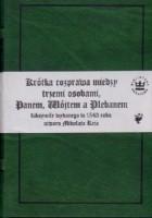 Krótka rozprawa, między trzemi osobami Panem, Wójtem a Plebanem. Faksymile wydanego w 1543 roku otworu Mikołaja Reja