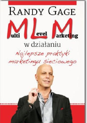 Okładka książki Multi Level Marketing w działaniu. Najlepsze praktyki marketingu sieciowego