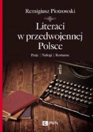 Okładka książki Literaci w przedwojennej Polsce. Pasje, nałogi, romanse