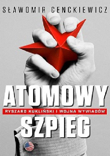 Okładka książki Atomowy szpieg. Ryszard Kukliński i wojna wywiadów