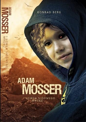 Okładka książki Adam Mosser i Łowca Siódmego Mroku