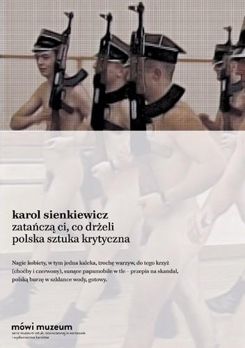 Okładka książki Zatańczą ci, co drżeli. Polska sztuka krytyczna