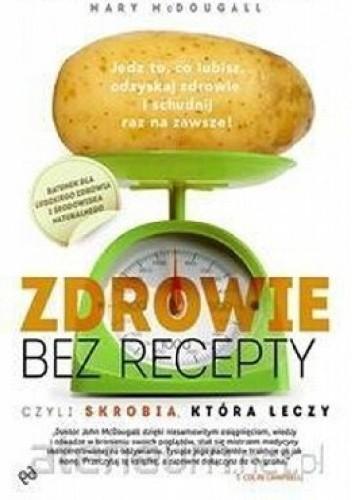 Okładka książki Zdrowie bez recepty. Czyli skrobia, która leczy