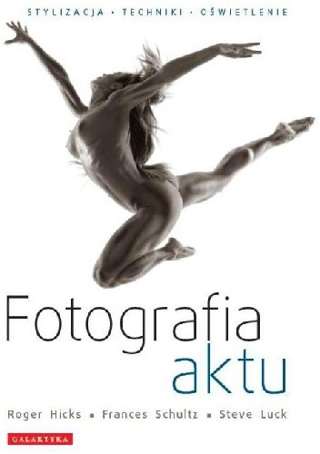 Okładka książki FOTOGRAFIA AKTU. STYLIZACJA - TECHNIKI - OŚWIETLENIE