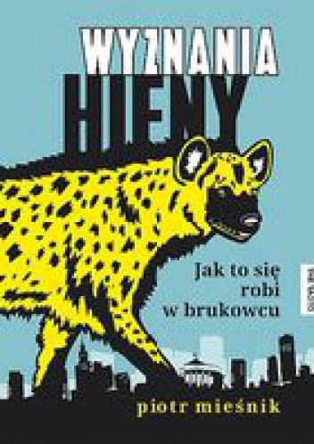 Okładka książki Wyznania hieny. Jak to się robi w brukowcu