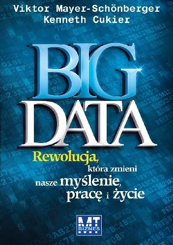 Okładka książki Big data. Rewolucja, która zmieni nasze myślenie, pracę i życie.