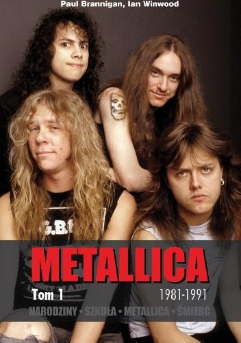 Okładka książki Narodziny. Szkoła. Metallica. Śmierć. Metallica tom 1: 1981-1991