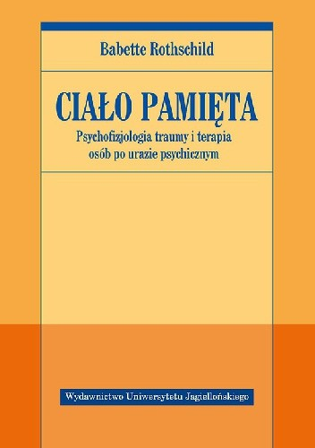 Okładka książki Ciało pamięta. Psychofizjologia traumy i terapia osób po urazie psychicznym