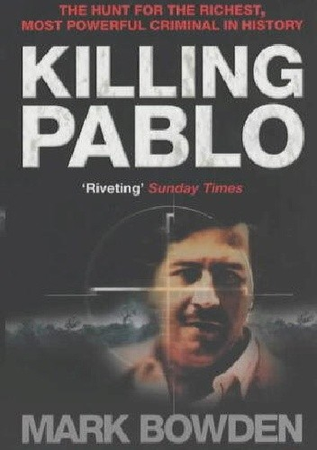 Okładka książki Killing Pablo. The Hunt for the World's Richest, Most Powerful Criminal in History