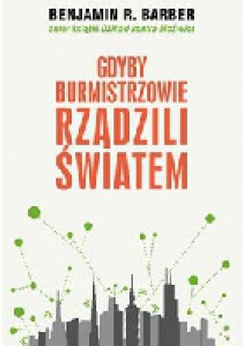 Okładka książki Gdyby burmistrzowie rządzili światem