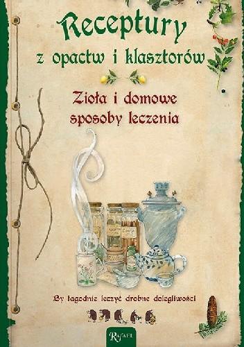 Okładka książki Receptury z opactw i klasztorów. Zioła i domowe sposoby leczenia