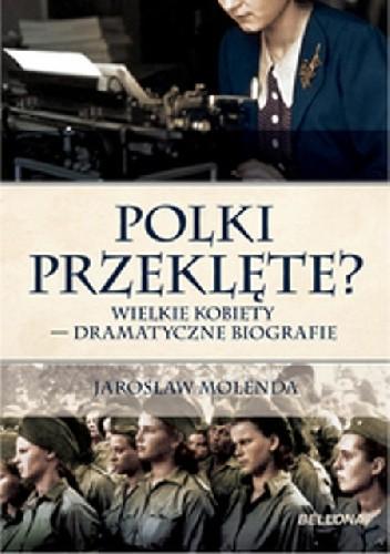 Okładka książki Polki przeklęte? Wielkie kobiety - dramatyczne biografie